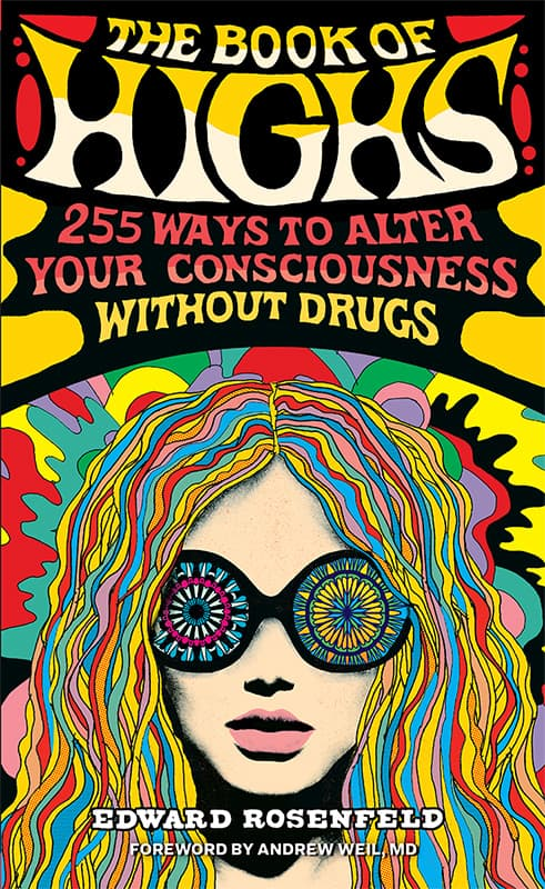 The Book of Highs: 255 Ways to Alter Your Consciousness without Drugs [Edward Rosenfeld, Andrew Weil MD]
